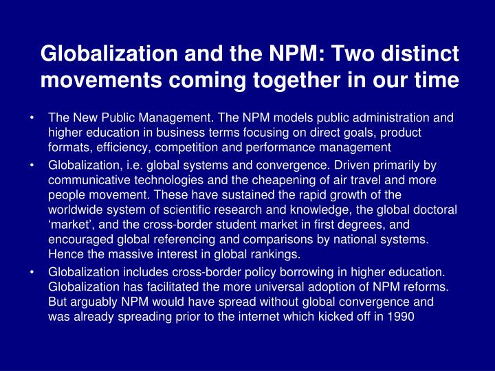 Globalization and the NPM: Two distinct movements coming together in our time