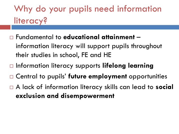 Why do your pupils need information literacy?