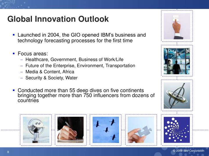 Launched in 2004, the GIO opened IBM's business and technology forecasting processes for the first time