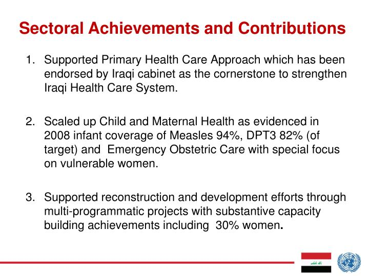 Supported Primary Health Care Approach which has been endorsed by Iraqi cabinet as the cornerstone to strengthen Iraqi Health Care System.