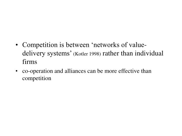Competition is between 'networks of value-delivery systems'
