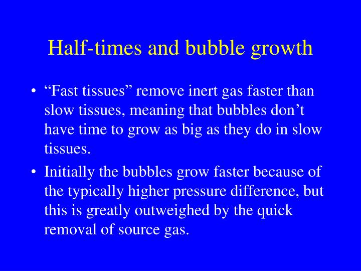 Half-times and bubble growth