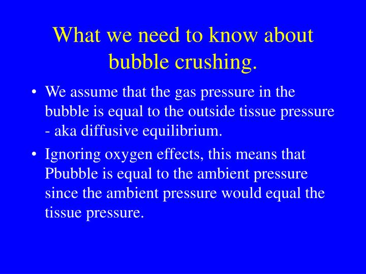 What we need to know about bubble crushing.