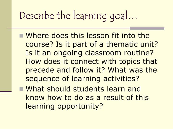Describe the learning goal…