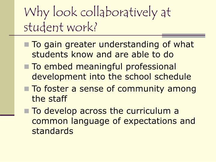 Why look collaboratively at student work?