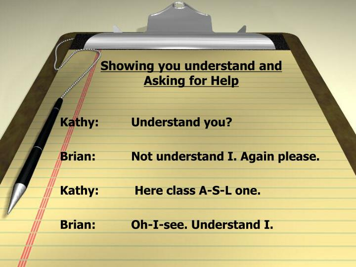 Showing you understand and Asking for Help