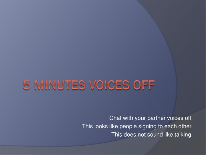 Chat with your partner voices off.