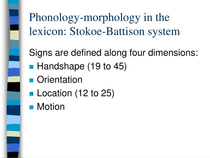 Phonology-morphology in the lexicon: Stokoe-Battison system