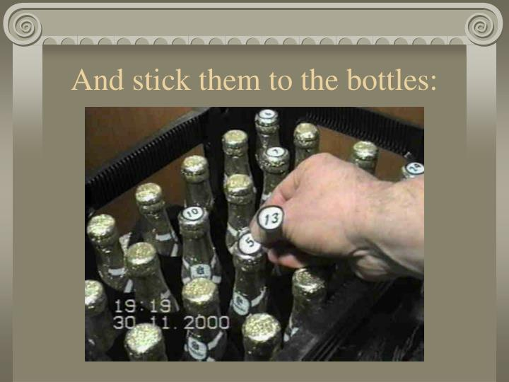 And stick them to the bottles: