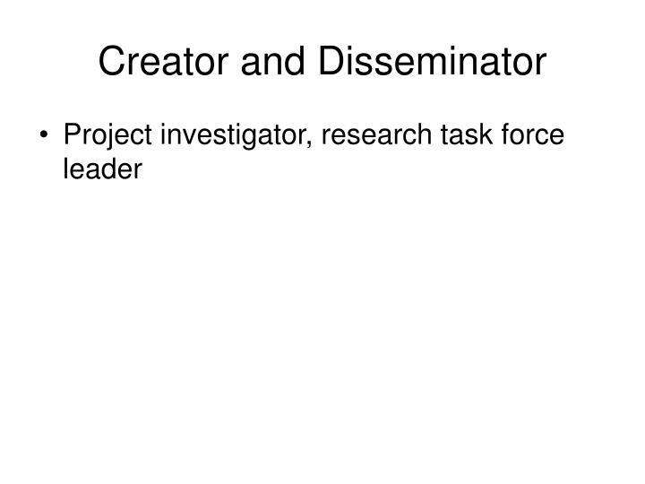 Creator and Disseminator