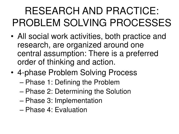 RESEARCH AND PRACTICE: PROBLEM SOLVING PROCESSES