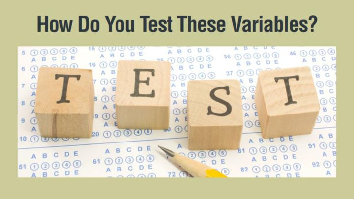 How Do You Test These Variables?