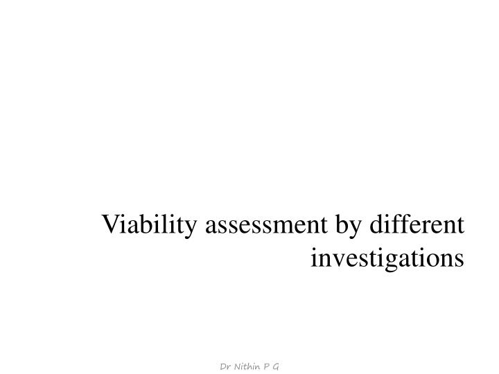 Viability assessment by different investigations