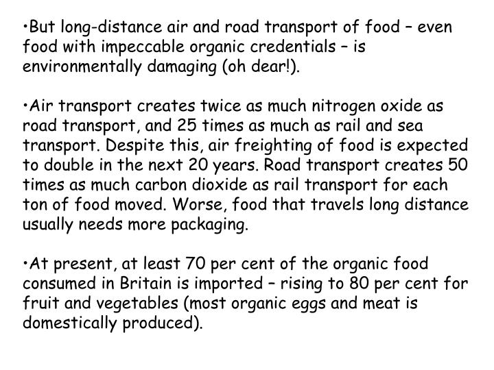 But long-distance air and road transport of food – even food with impeccable organic credentials – is environmentally damaging (oh dear!).