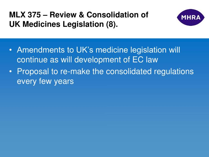MLX 375 – Review & Consolidation of UK Medicines Legislation (8).