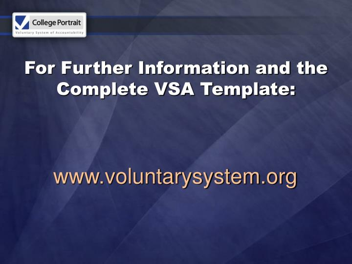 For Further Information and the Complete VSA Template: