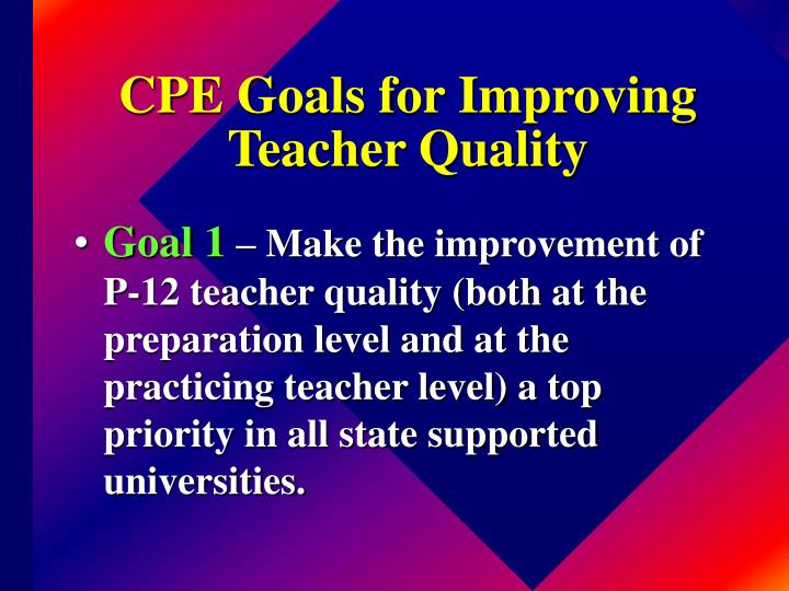 CPE Goals for Improving Teacher Quality