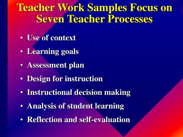 Teacher Work Samples Focus on Seven Teacher Processes
