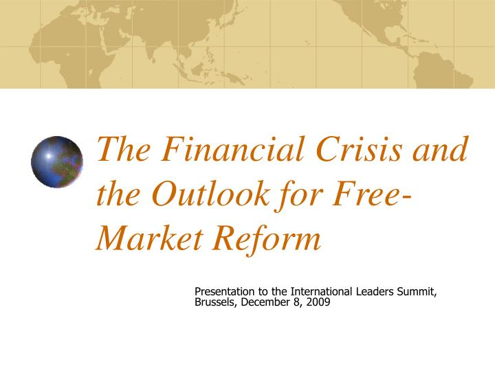 The Financial Crisis and the Outlook for Free-Market Reform