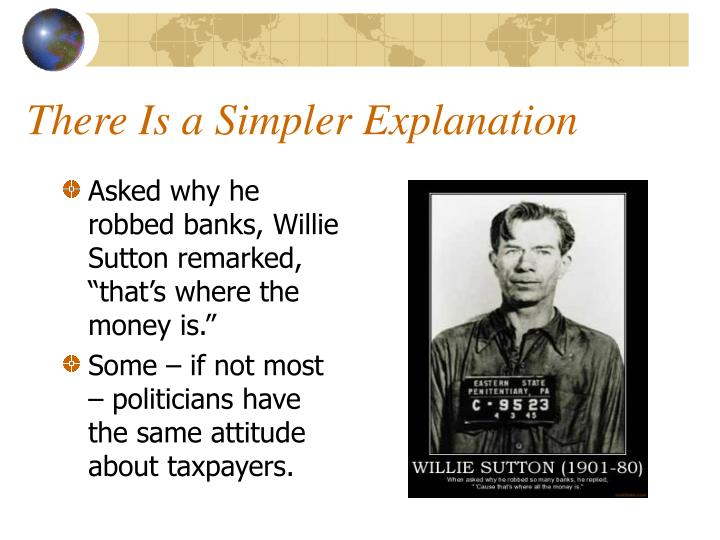 """Asked why he robbed banks, Willie Sutton remarked, """"that's where the money is."""""""