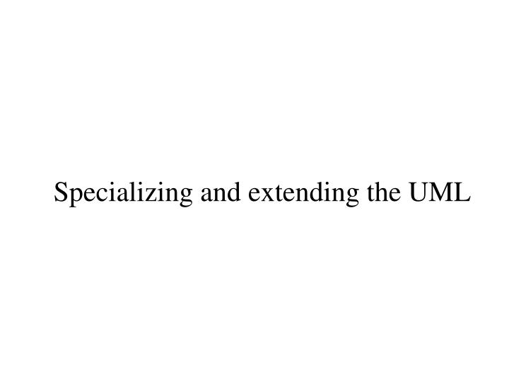 specializing and extending the uml