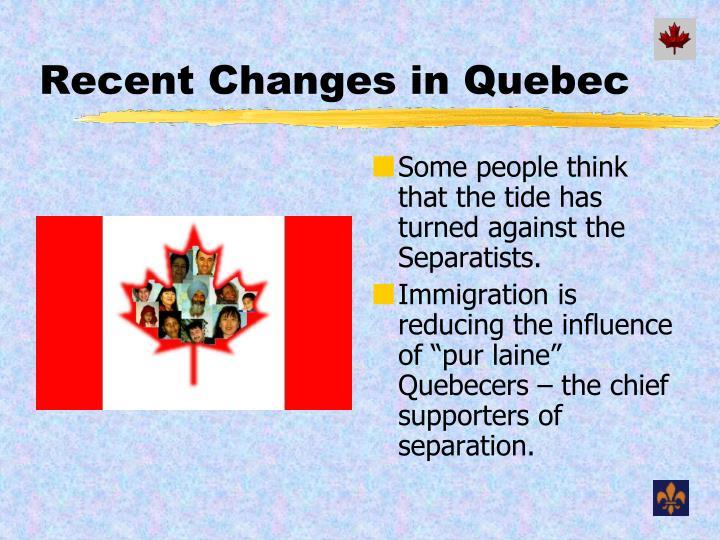 Recent Changes in Quebec