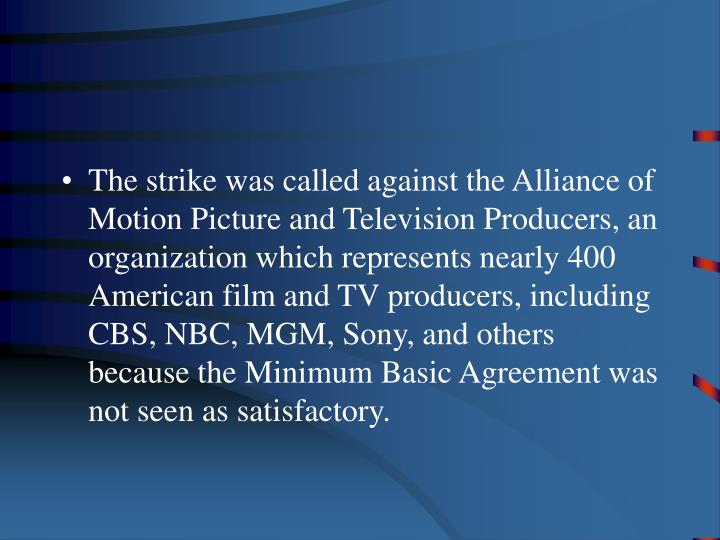The strike was called against the Alliance of Motion Picture and Television Producers, an organizati...