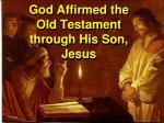 god affirmed the old testament through his son jesus