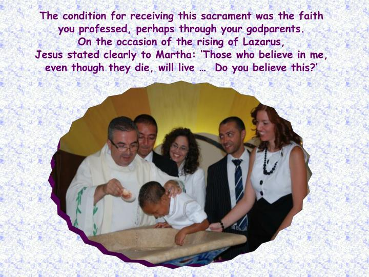 The condition for receiving this sacrament was the faith
