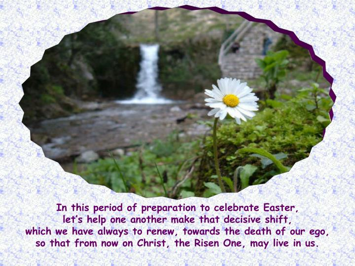 In this period of preparation to celebrate Easter,