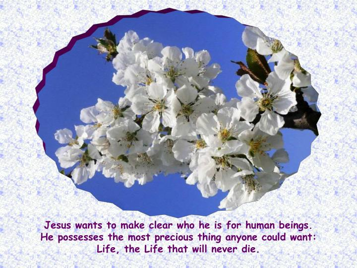 Jesus wants to make clear who he is for human beings.