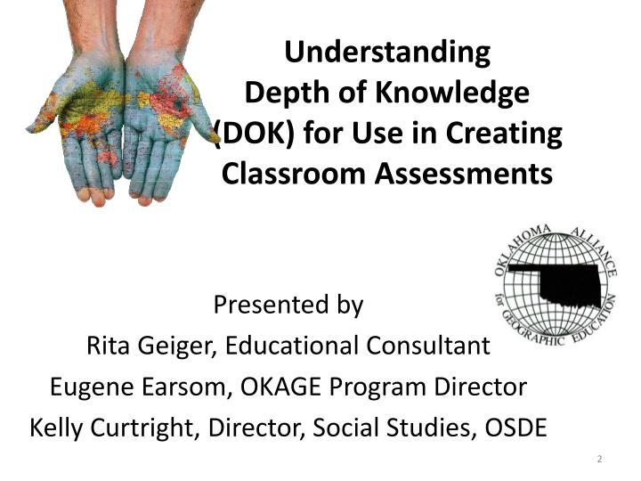 Understanding                                             Depth of Knowledge (DOK) for Use in Creating                                                Classroom Assessments