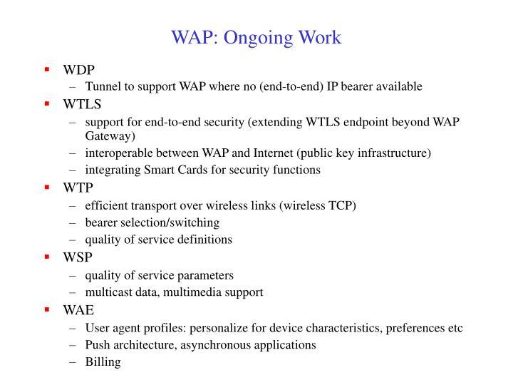 WAP: Ongoing Work
