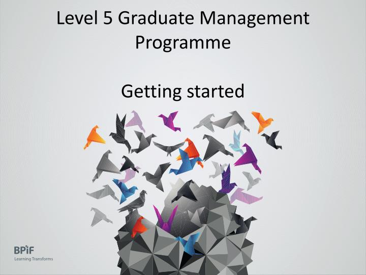 Level 5 graduate management programme getting started