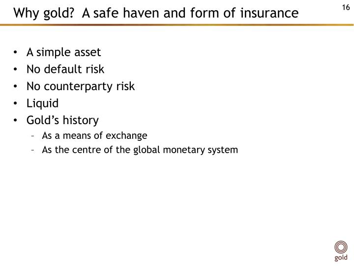Why gold?  A safe haven and form of insurance
