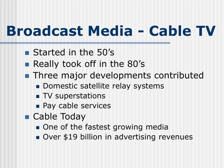 Broadcast Media - Cable TV