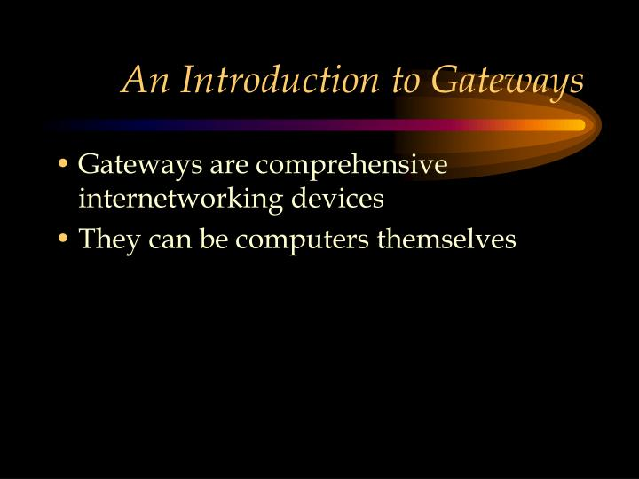 An Introduction to Gateways