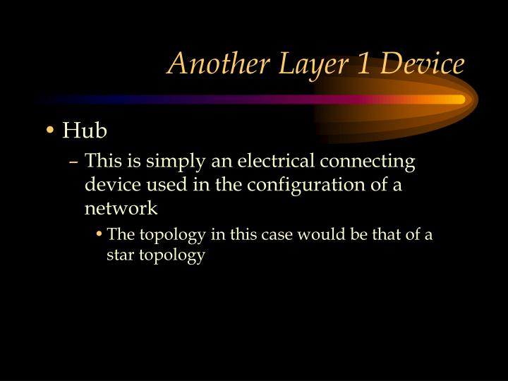 Another Layer 1 Device