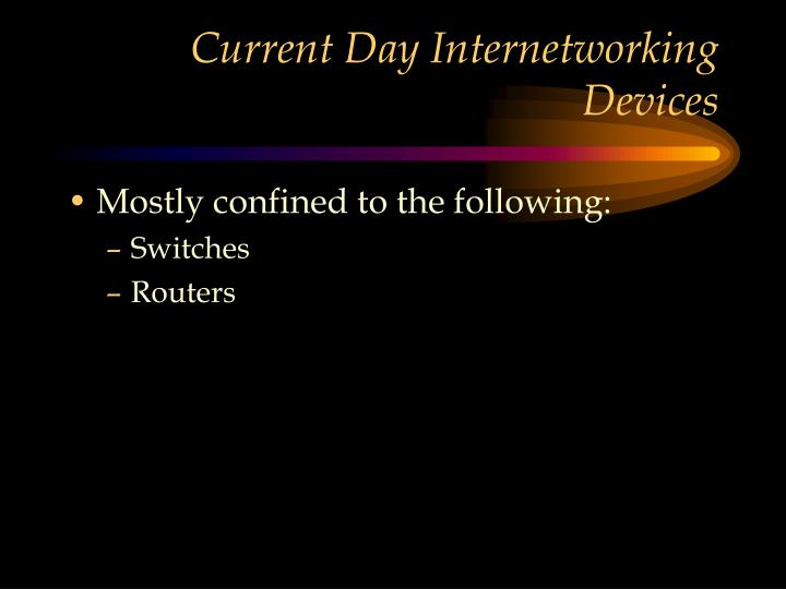 Current Day Internetworking Devices