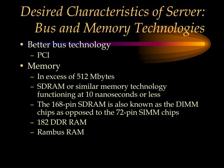 Desired Characteristics of Server: Bus and Memory Technologies