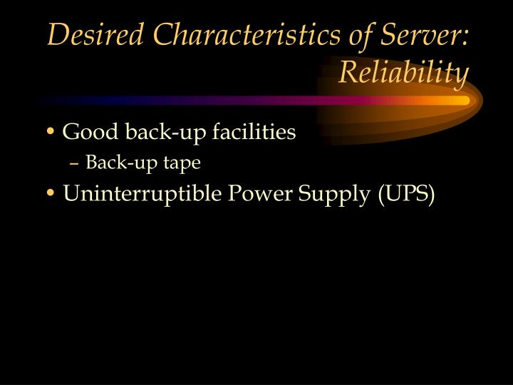 Desired Characteristics of Server: Reliability