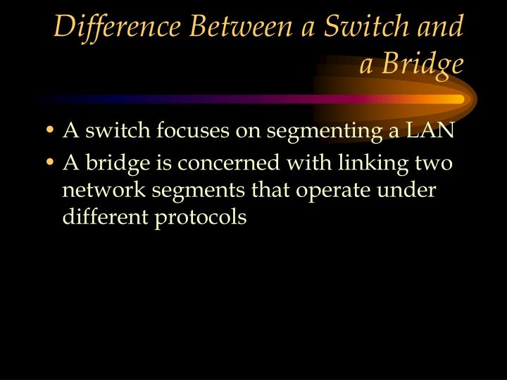Difference Between a Switch and a Bridge