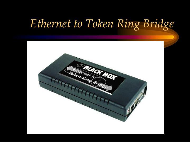 Ethernet to Token Ring Bridge