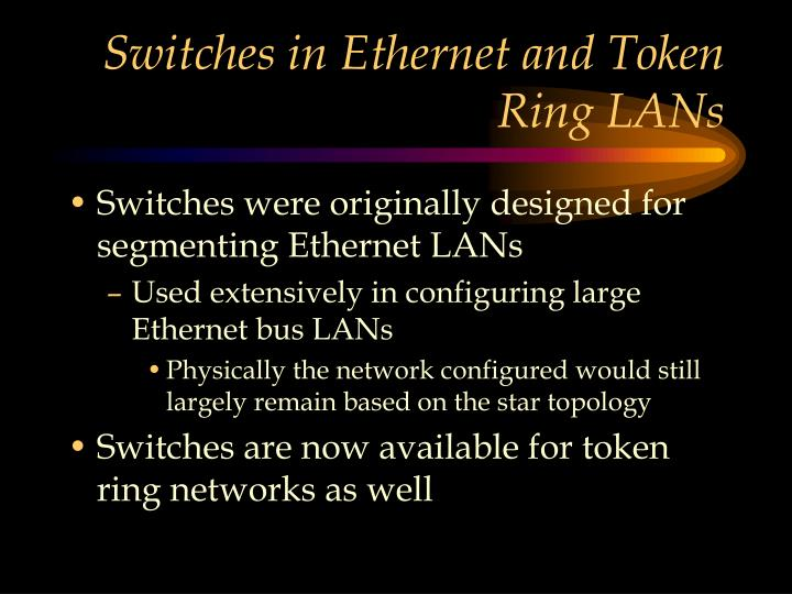 Switches in Ethernet and Token Ring LANs