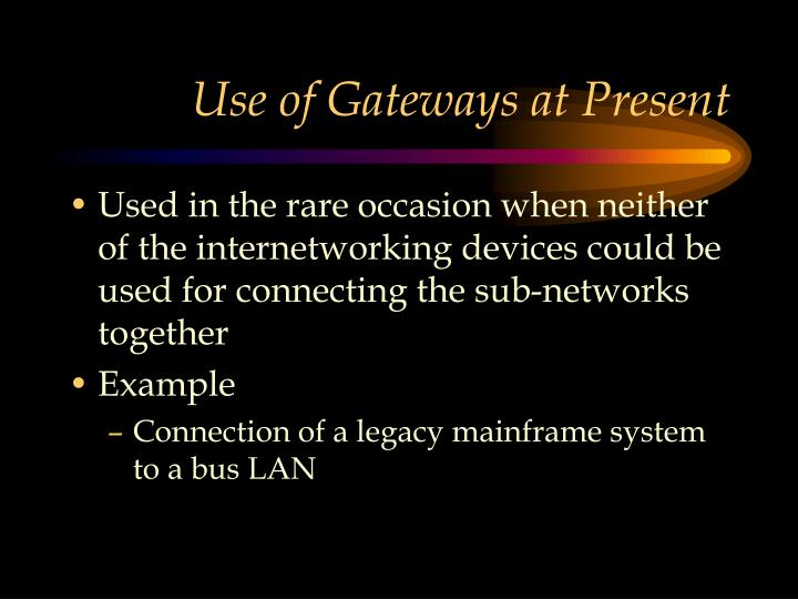 Use of Gateways at Present