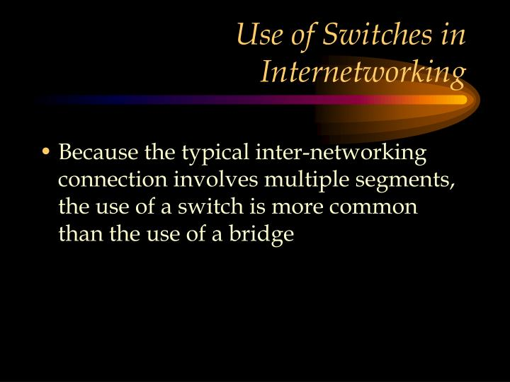 Use of Switches in Internetworking