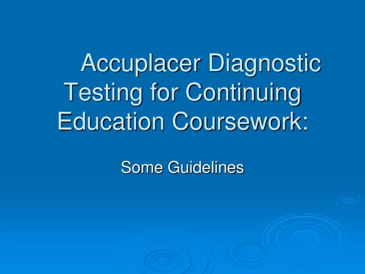 accuplacer diagnostic testing for continuing education coursework