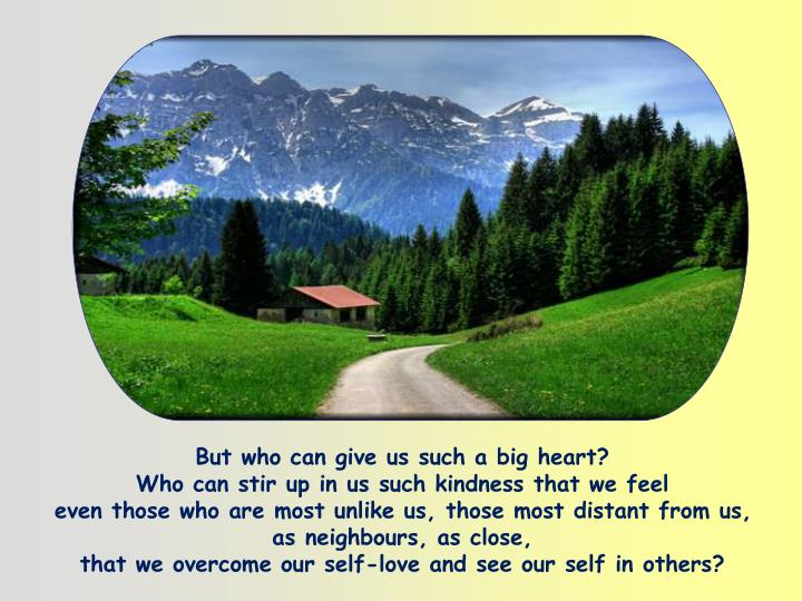 But who can give us such a big heart?