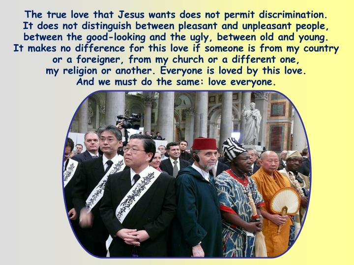 The true love that Jesus wants does not permit discrimination.