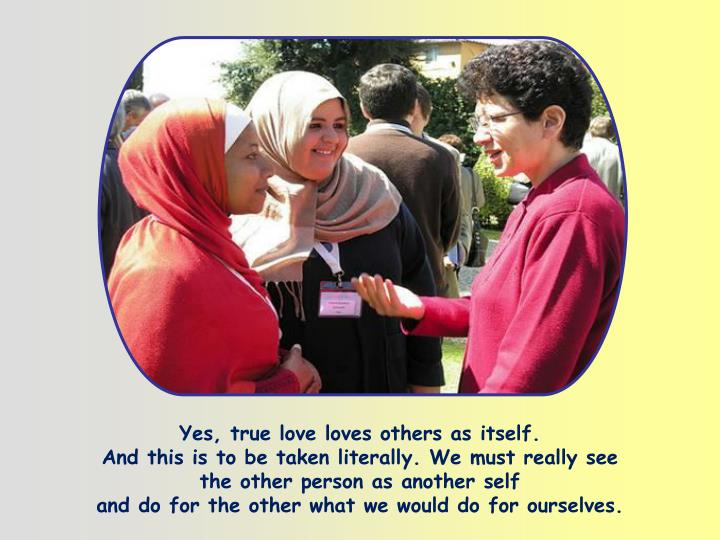 Yes, true love loves others as itself.